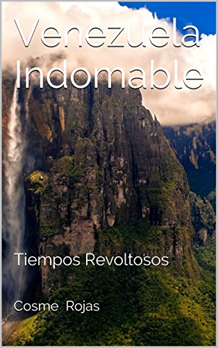 Venezuela Indomable: Tiempos Revoltosos (Spanish Edition)