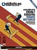 La relación entre España y Catalunya. Tenemos que hablar: El país se enfrenta a su mayor reto estructural. Encontrar una solución depende de que las partes se escuchen (Revista nº 12)