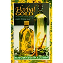 Herbal Gold: Healing Alternatives : The Complete Guide to the Use, Lore and Application of over 90 Essential Medicinal Herbs