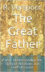 The Great Father: Part I - Understanding the Story of Abraham and God's Promise (Understanding Scripture Book 6) (English Edition)