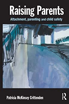 Raising Parents: Attachment, Parenting and Child Safety by [Crittenden, Patricia M.]