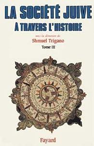 La Société juive à travers l'histoire. Tome 3, Le passage d'Israël par Shmuel Trigano