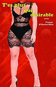 T'es plus que désirable par Prosper M`Bemba-Meka