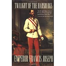 Twilight of the Habsburgs: The Life and Times of Emperor Francis Joseph