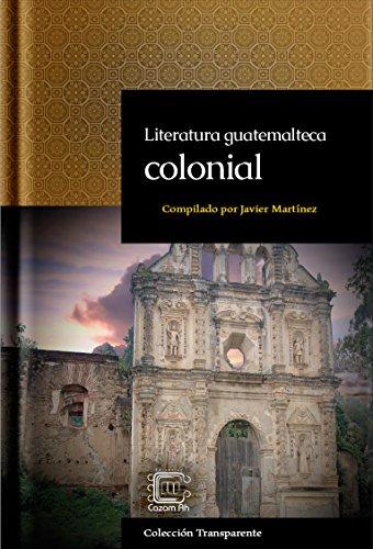 Literatura guatemalteca colonial: adaptación en español moderno (Colección Transparente nº 4) por Francisco Javier Martínez Melgar