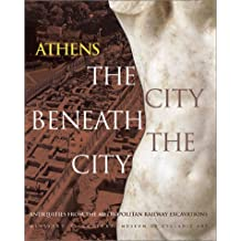 Athens The City Beneath the City: Antiquities from the Metropolitan Railway Excavations