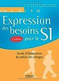 Expression des besoins pour le SI: Guide d'élaboration du cahier des charges....