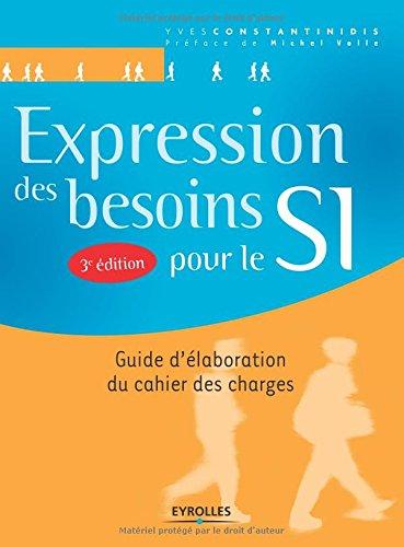 Expression des besoins pour le SI: Guide d'élaboration du cahier des charges.
