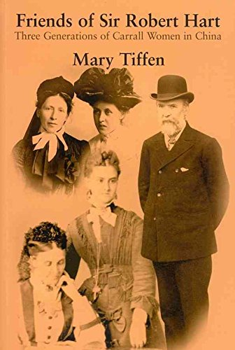 [Friends of Sir Robert Hart: Three Generations of Carrall Women in China] (By: Mary Tiffen) [published: April, 2012]