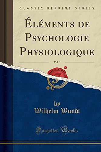 Éléments de Psychologie Physiologique, Vol. 1 (Classic Reprint) par Wilhelm Wundt