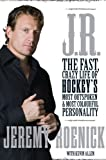 J.R.: The Fast, Crazy Life of Hockey's Most Outspoken and Most Colourful Personality