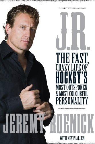 J.R.: The Fast, Crazy Life of Hockey's Most Outspoken and Most Colourful Personality: The Fast, Crazy Life of Hockey's Most Outspoken and Most Colourful Personality