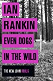 Even Dogs in the Wild von Ian Rankin