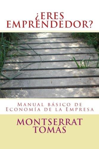 ¿ERES EMPRENDEDOR? Manual Básico de Economía de la Empresa por Montserrat Tomás