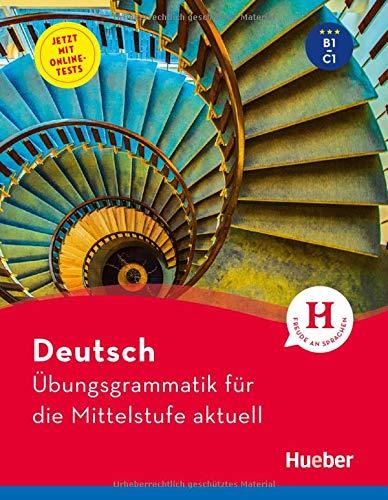 Deutsch – Übungsgrammatik für die Mittelstufe – aktuell: Buch mit beigelegtem Lösungsschlüssel und Online-Tests