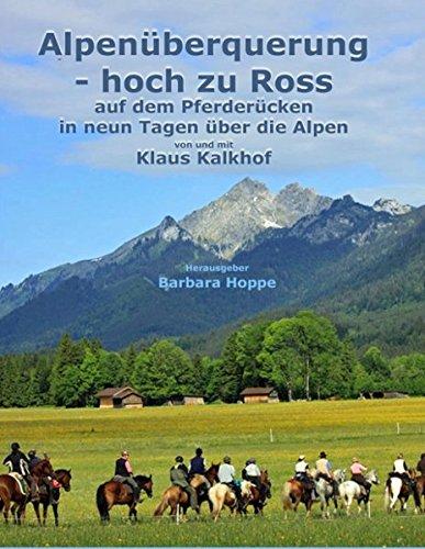 Alpenüberquerung - hoch zu Ross: Auf dem Pferderücken in neun Tagen über die Alpen