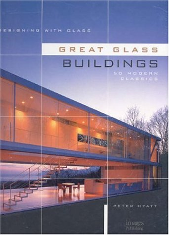 Great Glass Buildings : 50 Modern Classics par Peter Hyatt