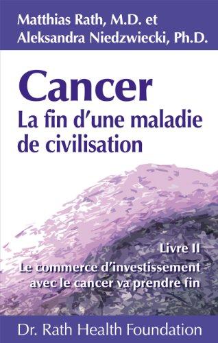 cancer-la-fin-dune-maladie-de-civilisation-livre-ii-le-commerce-dinvestissement-fait-avec-le-cancer-
