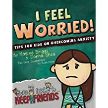 I Feel Worried! Tips for Kids on Overcoming Anxiety: Volume 2 (How to Make & Keep Friends Workbooks)