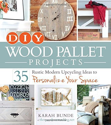 DIY Wood Pallet Projects: 35 Rustic Modern Upcycling Ideas to Personalize Your Space by Bunde, Karah(September 18, 2014) Paperback