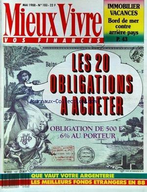 MIEUX VIVRE VOS FINANCES [No 103] du 01/05/1988 - IMMOBILIER VACANCES - LES 20 OBLIGATIONS A ACHETER - QUE VOS VOTRE ARGENTERIE - LES MEILLEURS FONDS ETRANGERS EN 88. par Collectif