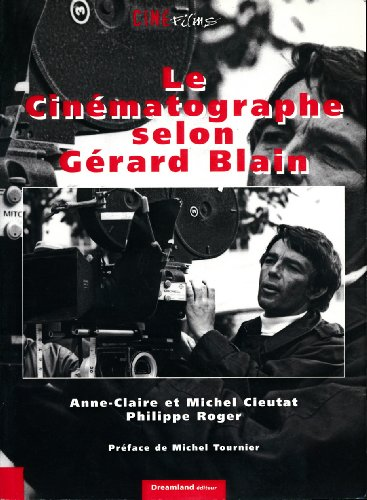 Le cinématographe selon Gérard Blain - Préface de Michel Tournier