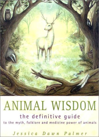 Animal Wisdom: Definitive Guide to Myth, Folklore and Medicine Power of Animals