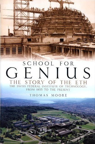 School for Genius: The Story of ETH--The Swiss Federal Institute of Technology, from 1855 to the Present: The Story of the Swiss Federal Institute of Technology, from 1855 to the Present