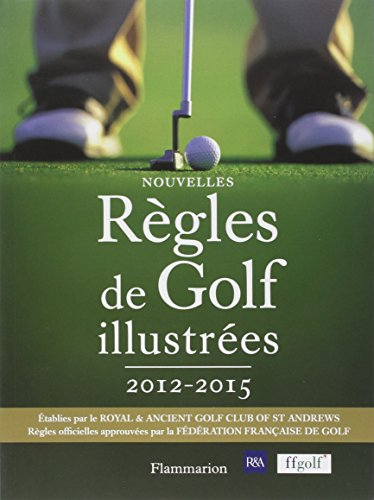 Nouvelles règles de golf illustrées 2012-2015 par Fédération Française de Golf
