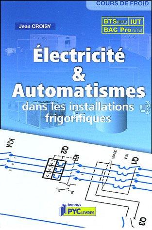Electricité & automatismes dans les installations frigorifiques par Jean Croisy