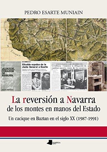 Descargar Libro La reversión a Navarra de los montes en manos del Estado: Un cacique en Baztan en el siglo XX (1987-1991) (Ensayo y Testimonio) de Pedro Esarte