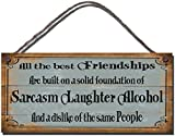 Gigglewick Gifts Funny Novelty Sign Shabby Chic Wooden Wall Plaque All The Best Friendships Are Based On A Solid Foundation Of Sarcasm Laughter Alchol And The Dislike Of The same People Gift Present