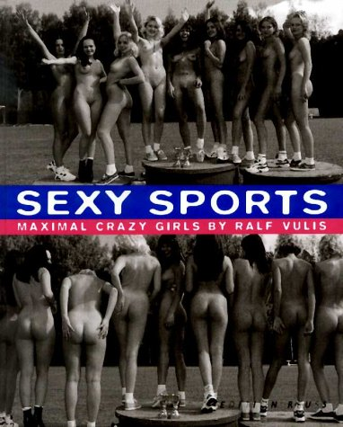 Sexy Sports: Maximal Crazy Girls by Ralf Vulis
