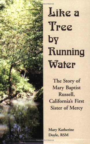 Like a Tree By Running Water: The Story of Mary Baptist Russell, California's First Sister of Mercy (Publishing, Inc Tree Blue)