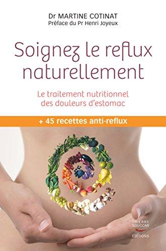 Soignez le reflux naturellement. Le traitement nutritionnel des douleurs d'estomac par Martine dr Cotinat