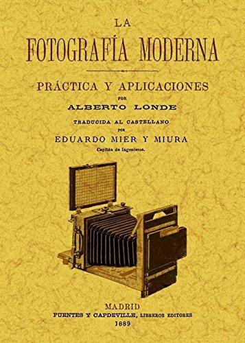La fotografia moderna: practica y aplicaciones por Albert Londe