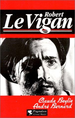 Robert Le Vigan : Désordre et génie
