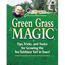 Jerry Bakers Green Grass Magic: Tips, Tricks, and Tonics for Growing the Toe-Ticklinest Turf in Town!