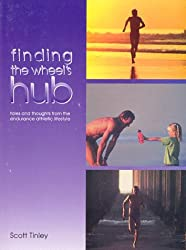 Finding the Wheel's Hub: Tales and Thoughts on the Endurance Athletic Lifestyle