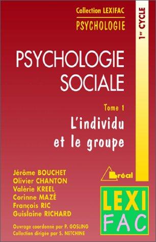 Psychologie sociale : Tome 1, L'individu et le groupe