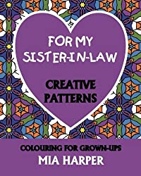 For My Sister-in-Law: Creative Patterns, Colouring For Grown-Ups