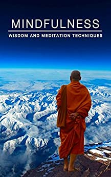 Mindfulness: Wisdom and Meditation Techniques and Practising Mindfulness by [nagpure, amin]
