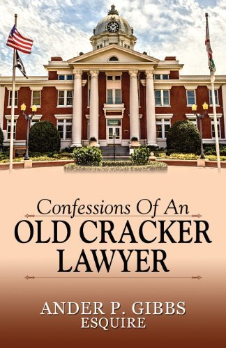 Confessions of an Old Cracker Lawyer by Gibbs Esquire, Ander P. (2013) Paperback