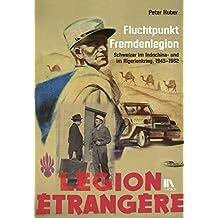 Fluchtpunkt Fremdenlegion: Schweizer im Indochina- und im Algerienkrieg, 1945–1962