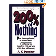 200% of Nothing: An Eye Opening Tour Through the Twists and Turns of Math Abuse and Innumeracy: An Eye-Opening Tour through the Twists and Turns of Math Abuse and Innumeracy