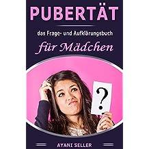 Pubertät: das Frage und Aufklärungsbuch für Mädchen