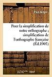 Pour la simplification de notre orthographe: ; mémoire suivi du Rapport sur la simplification de l'orthographe française