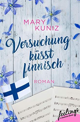 Versuchung küsst finnisch: Roman (Finnisch-Trilogie 1) von [Kuniz, Mary]