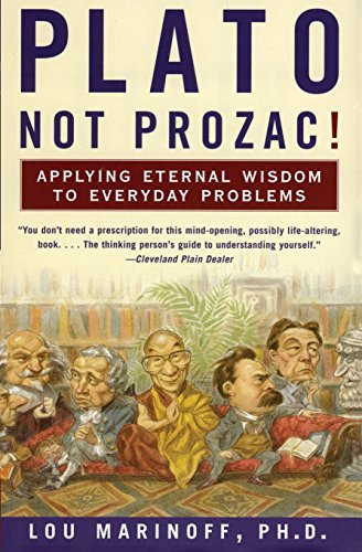 Plato, Not Prozac!: Applying Eternal Wisdom to Everyday Problems by Marinoff, Lou, PhD (2000) Paperback