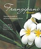 Frangipani - A Practical Guide to Growing Frangipani at Home